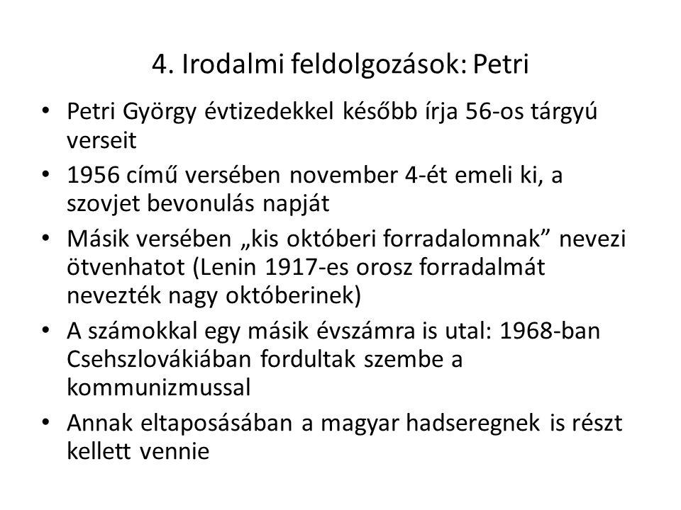 4. Irodalmi feldolgozások: Petri Petri György évtizedekkel később írja 56-os tárgyú verseit 1956 című versében november 4-ét emeli ki, a szovjet bevon