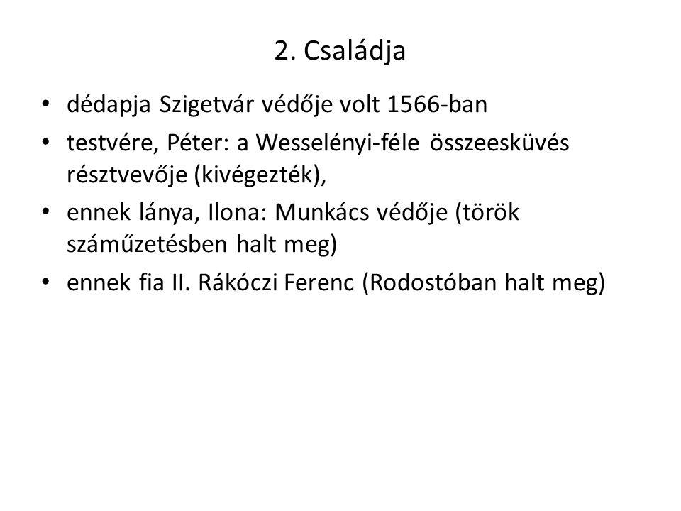 2. Családja dédapja Szigetvár védője volt 1566-ban testvére, Péter: a Wesselényi-féle összeesküvés résztvevője (kivégezték), ennek lánya, Ilona: Munká