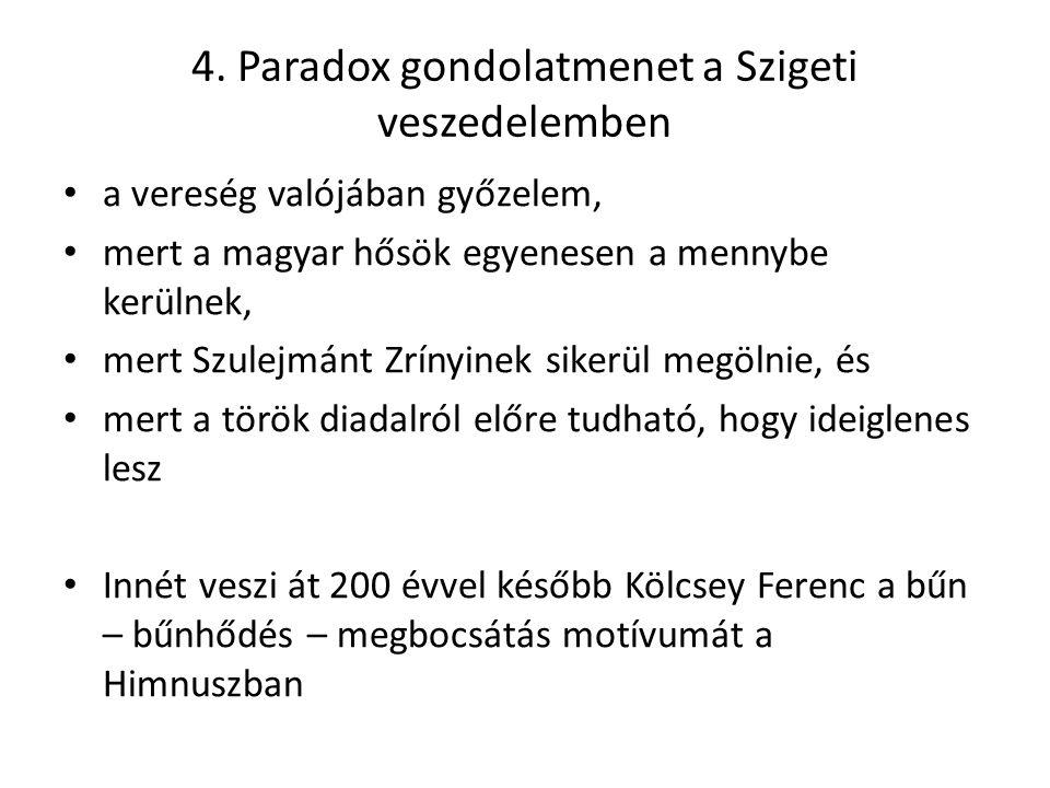 4. Paradox gondolatmenet a Szigeti veszedelemben a vereség valójában győzelem, mert a magyar hősök egyenesen a mennybe kerülnek, mert Szulejmánt Zríny