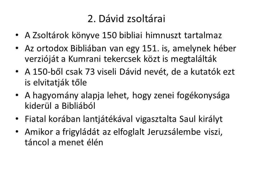 2. Dávid zsoltárai A Zsoltárok könyve 150 bibliai himnuszt tartalmaz Az ortodox Bibliában van egy 151. is, amelynek héber verzióját a Kumrani tekercse