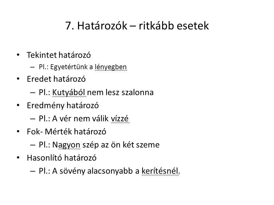 8.Az állandó határozó Az a határozó, amelyet idegen nyelvekben esetről esetre meg kell tanulni.