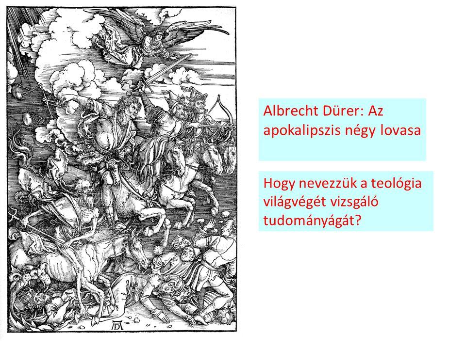 Albrecht Dürer: Az apokalipszis négy lovasa Hogy nevezzük a teológia világvégét vizsgáló tudományágát?