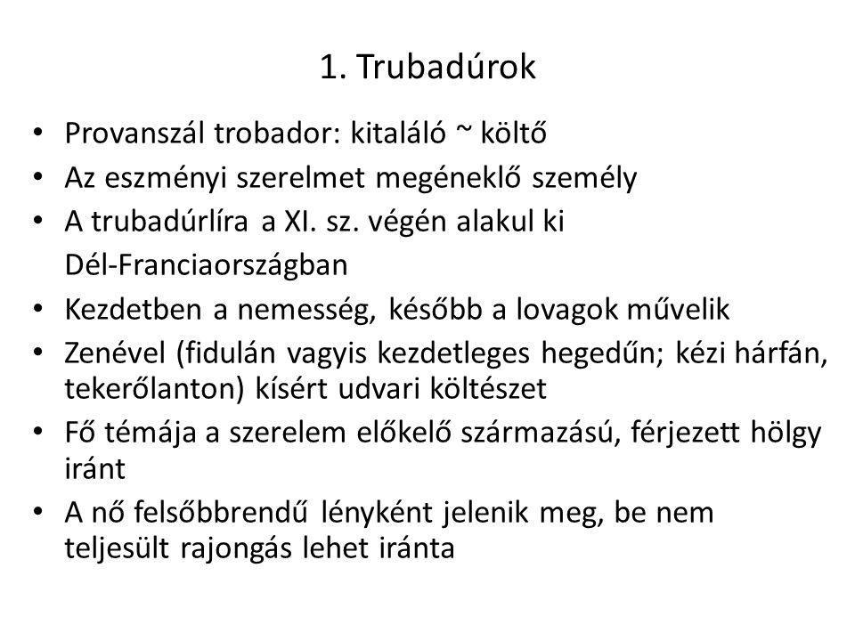 1. Trubadúrok Provanszál trobador: kitaláló ~ költő Az eszményi szerelmet megéneklő személy A trubadúrlíra a XI. sz. végén alakul ki Dél-Franciaország