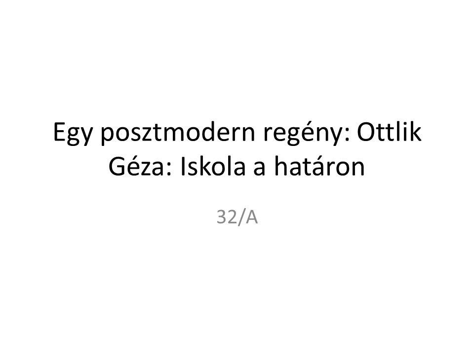 Egy posztmodern regény: Ottlik Géza: Iskola a határon 32/A