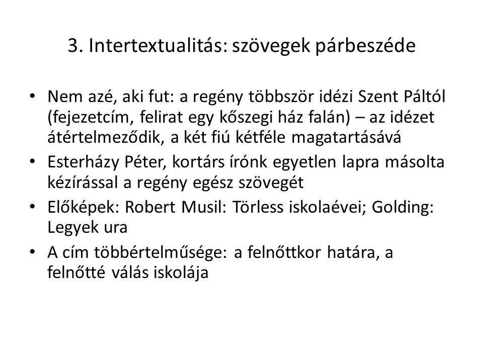 3. Intertextualitás: szövegek párbeszéde Nem azé, aki fut: a regény többször idézi Szent Páltól (fejezetcím, felirat egy kőszegi ház falán) – az idéze
