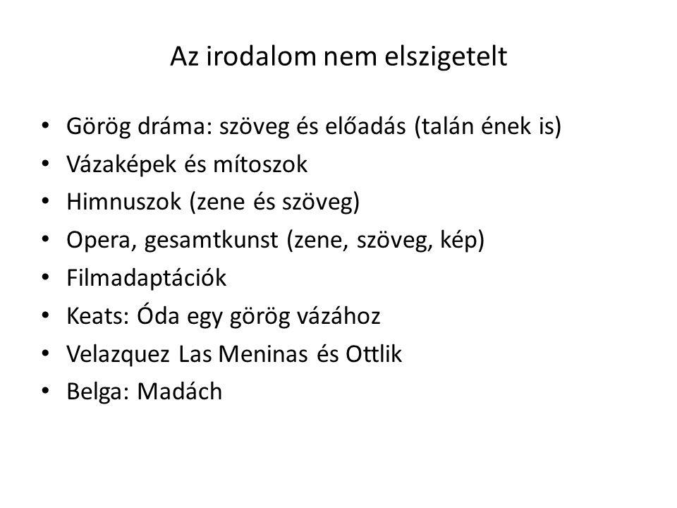 Az irodalom nem elszigetelt Görög dráma: szöveg és előadás (talán ének is) Vázaképek és mítoszok Himnuszok (zene és szöveg) Opera, gesamtkunst (zene,