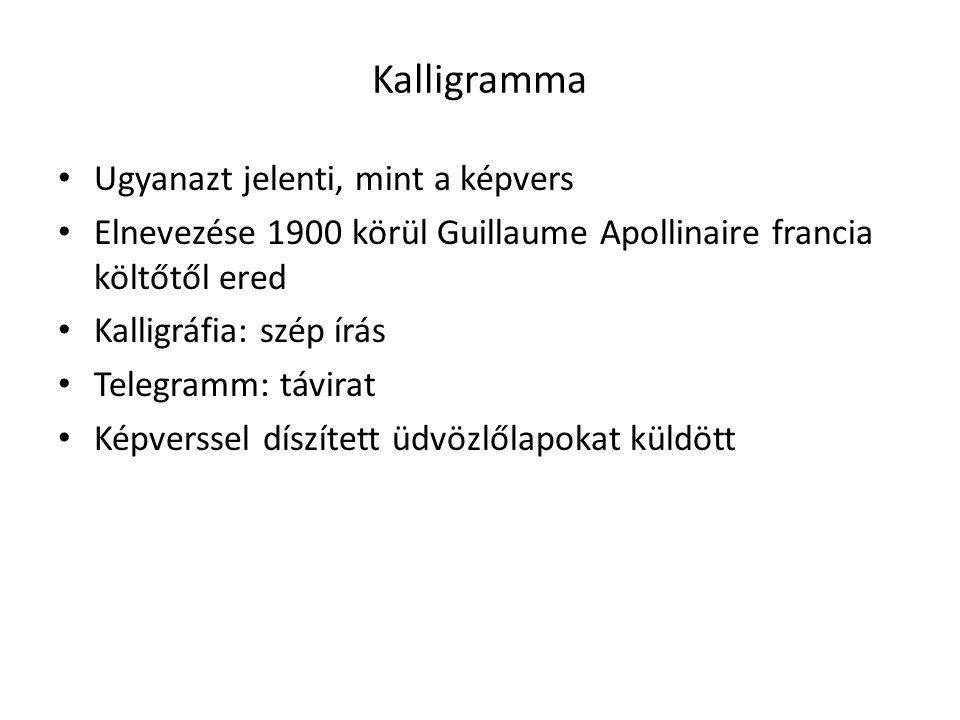 Kalligramma Ugyanazt jelenti, mint a képvers Elnevezése 1900 körül Guillaume Apollinaire francia költőtől ered Kalligráfia: szép írás Telegramm: távir