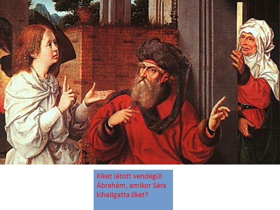 Kiket látott vendégül Ábrahám, amikor Sára kihallgatta őket
