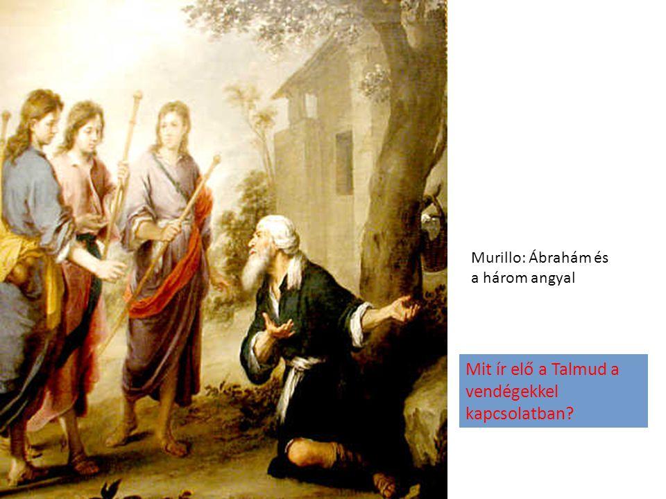 Murillo: Ábrahám és a három angyal Mit ír elő a Talmud a vendégekkel kapcsolatban?