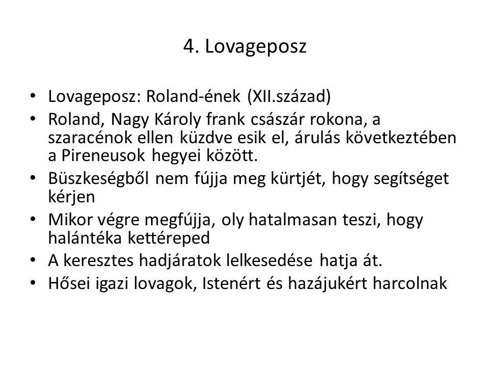4. Lovageposz Lovageposz: Roland-ének (XII.század) Roland, Nagy Károly frank császár rokona, a szaracénok ellen küzdve esik el, árulás következtében a