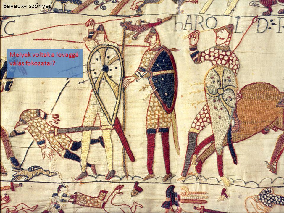 Bayeux-i szőnyeg Melyek voltak a lovaggá válás fokozatai?