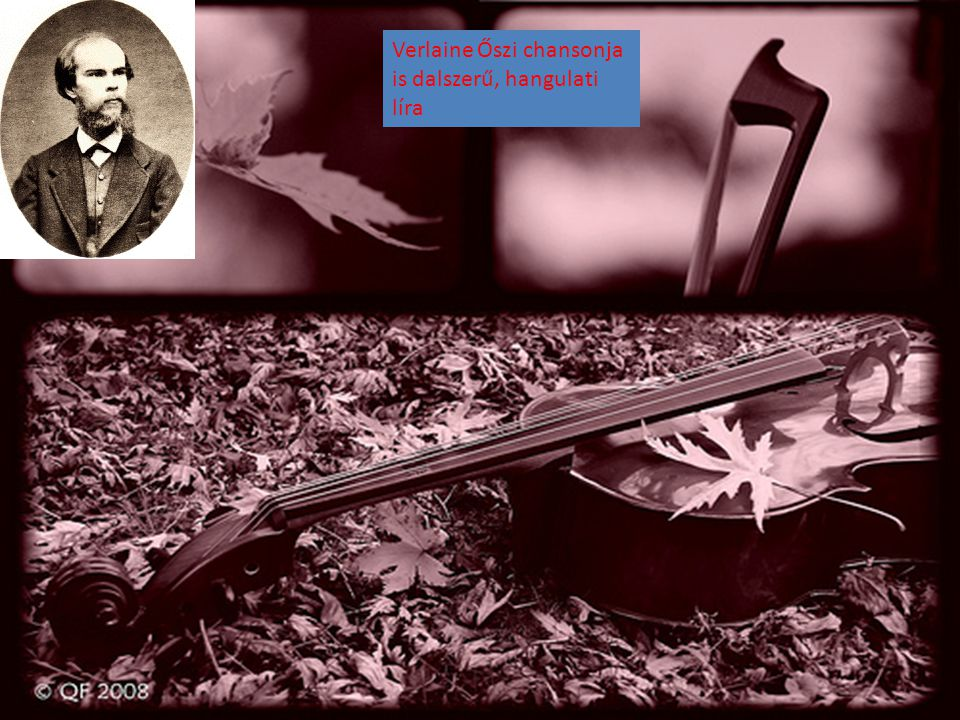 Verlaine Őszi chansonja is dalszerű, hangulati líra