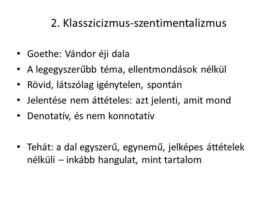2. Klasszicizmus-szentimentalizmus Goethe: Vándor éji dala A legegyszerűbb téma, ellentmondások nélkül Rövid, látszólag igénytelen, spontán Jelentése