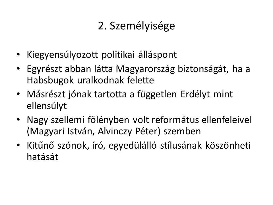 2. Személyisége Kiegyensúlyozott politikai álláspont Egyrészt abban látta Magyarország biztonságát, ha a Habsbugok uralkodnak felette Másrészt jónak t