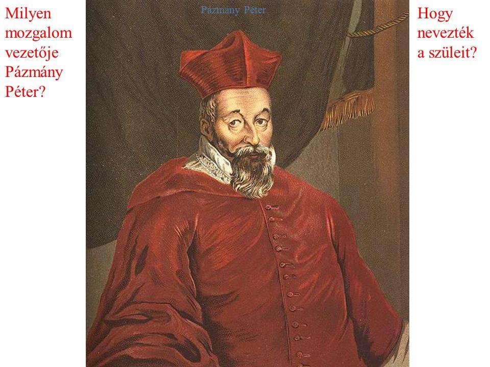 Milyen mozgalom vezetője Pázmány Péter? Hogy nevezték a szüleit? Pázmány Péter