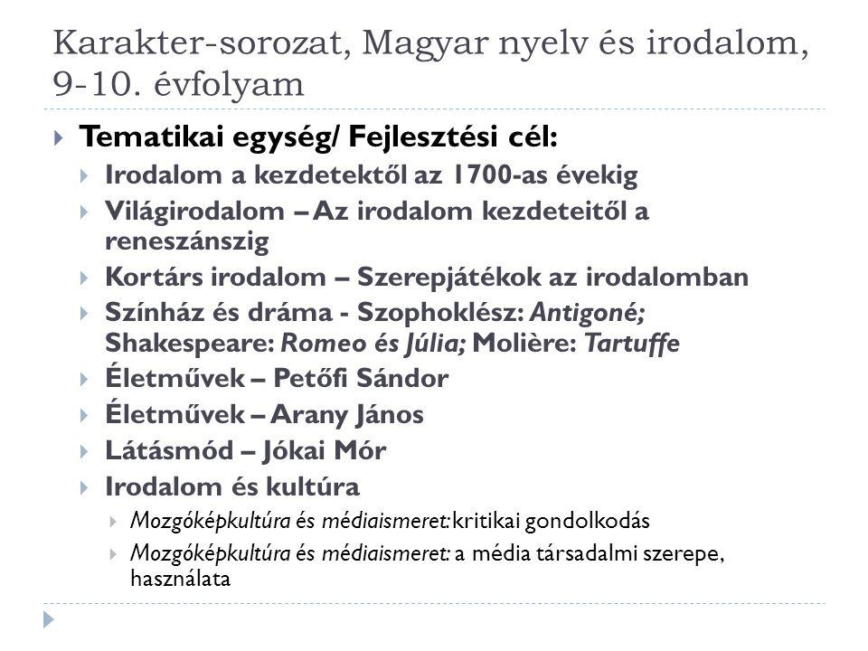 Karakter-sorozat, Magyar nyelv és irodalom, 9-10. évfolyam  Tematikai egység/ Fejlesztési cél:  Irodalom a kezdetektől az 1700-as évekig  Világirod
