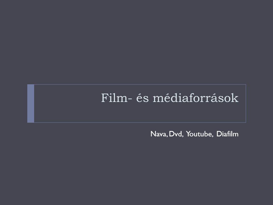Film- és médiaforrások Nava, Dvd, Youtube, Diafilm