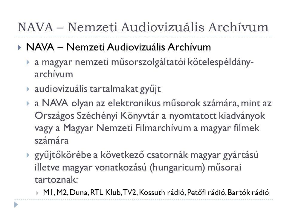 NAVA – Nemzeti Audiovizuális Archívum  NAVA – Nemzeti Audiovizuális Archívum  a magyar nemzeti műsorszolgáltatói kötelespéldány- archívum  audioviz