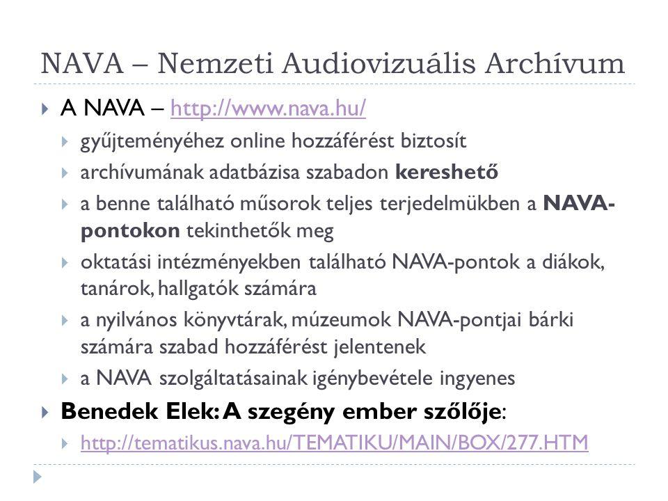 NAVA – Nemzeti Audiovizuális Archívum  A NAVA – http://www.nava.hu/http://www.nava.hu/  gyűjteményéhez online hozzáférést biztosít  archívumának ad