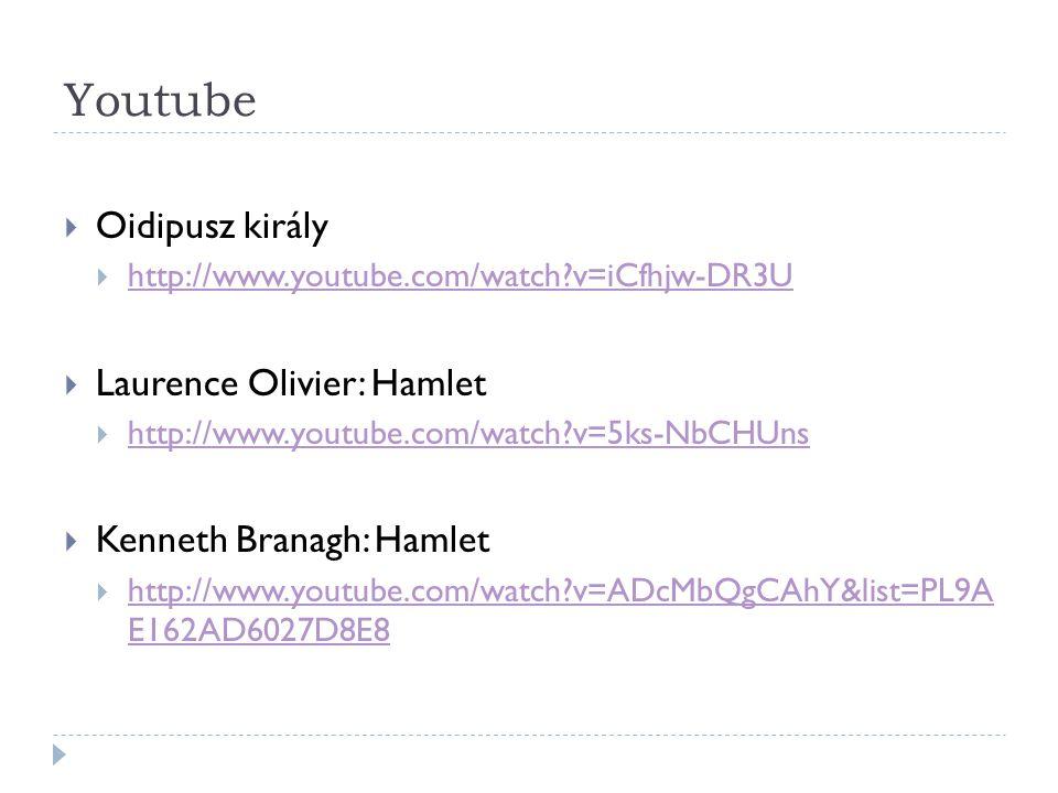 Youtube  Oidipusz király  http://www.youtube.com/watch?v=iCfhjw-DR3U http://www.youtube.com/watch?v=iCfhjw-DR3U  Laurence Olivier: Hamlet  http://