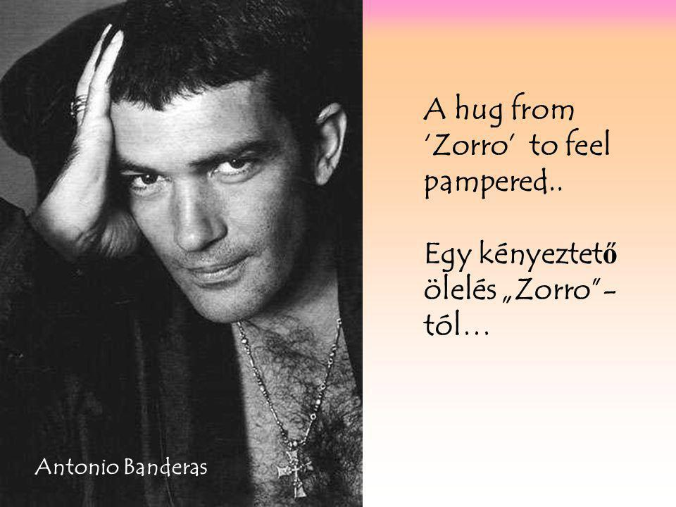"""A hug from 'Zorro' to feel pampered.. Egy kényeztet ő ölelés """"Zorro - tól… Antonio Banderas"""