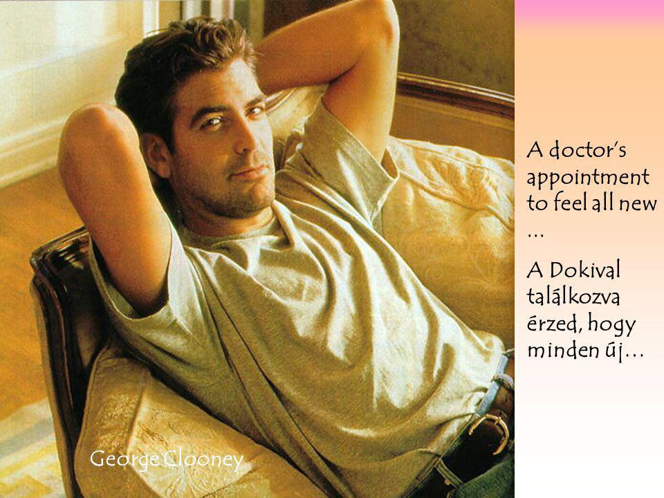 George Clooney A doctor's appointment to feel all new...