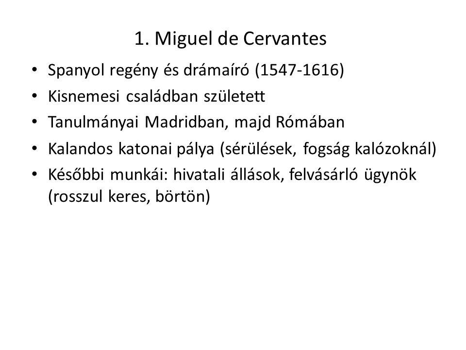 1. Miguel de Cervantes Spanyol regény és drámaíró (1547-1616) Kisnemesi családban született Tanulmányai Madridban, majd Rómában Kalandos katonai pály