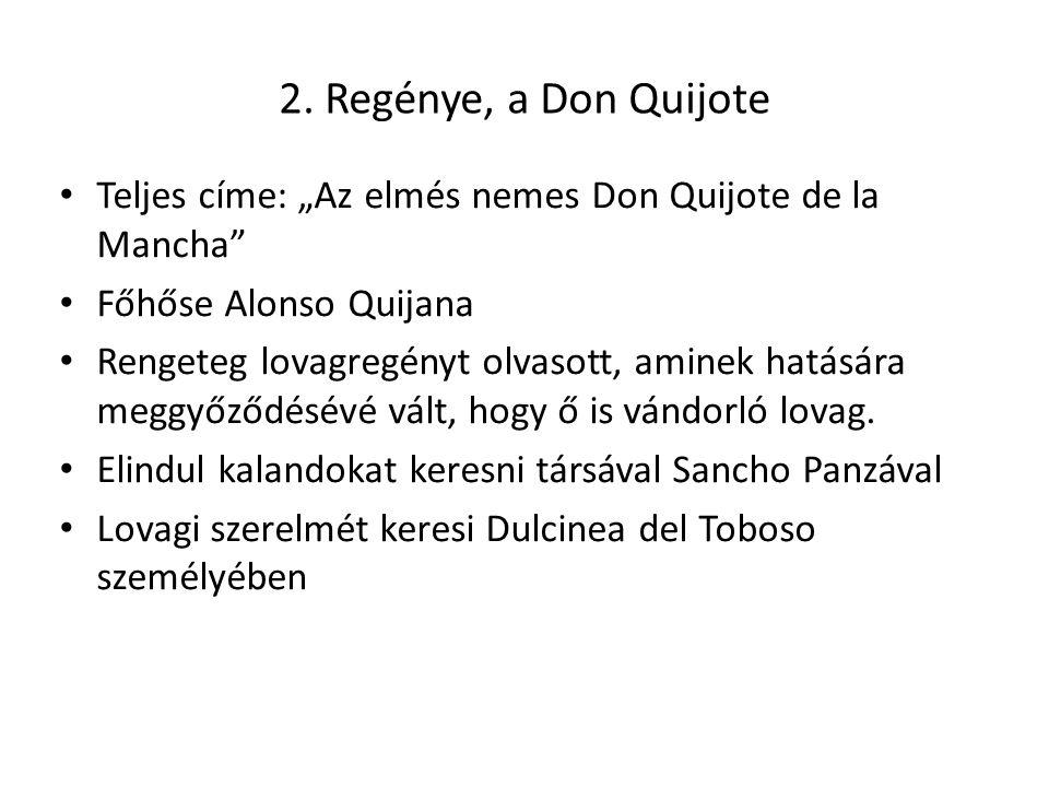 """2. Regénye, a Don Quijote Teljes címe: """"Az elmés nemes Don Quijote de la Mancha"""" Főhőse Alonso Quijana Rengeteg lovagregényt olvasott, aminek hatására"""