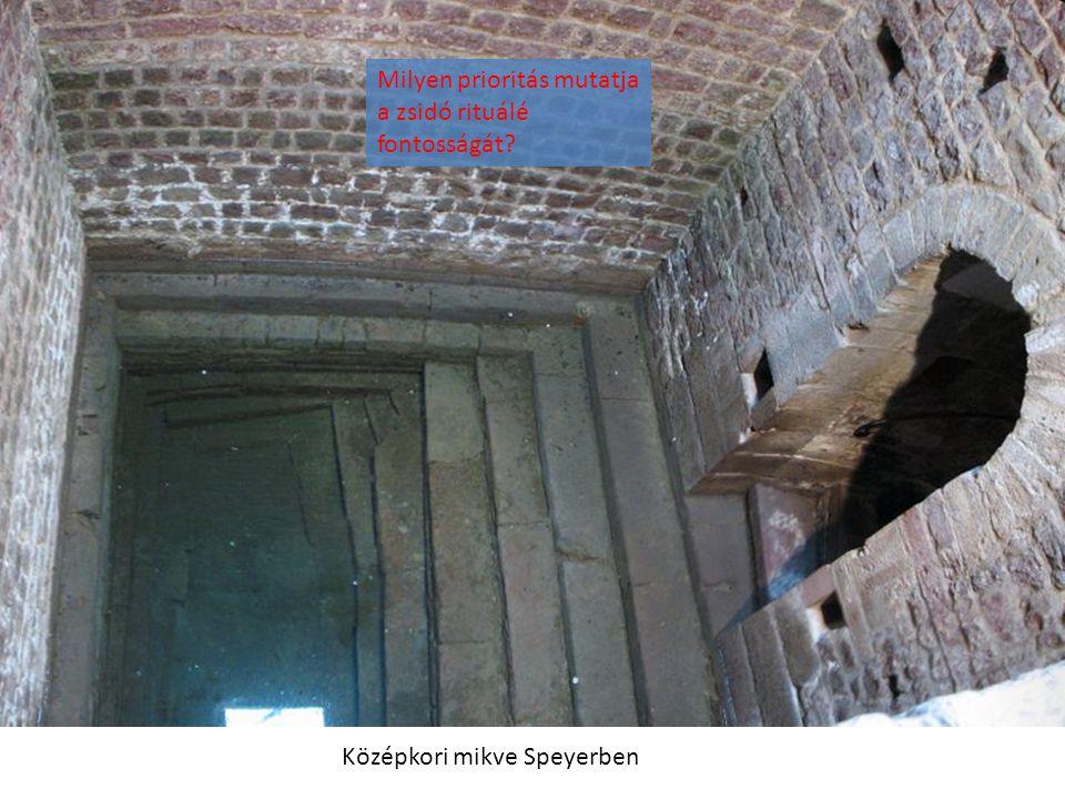 Középkori mikve Speyerben Milyen prioritás mutatja a zsidó rituálé fontosságát?