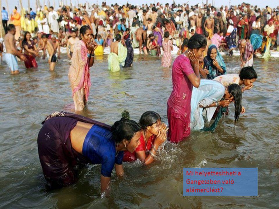 Mi helyettesítheti a Gangeszben való alámerülést?