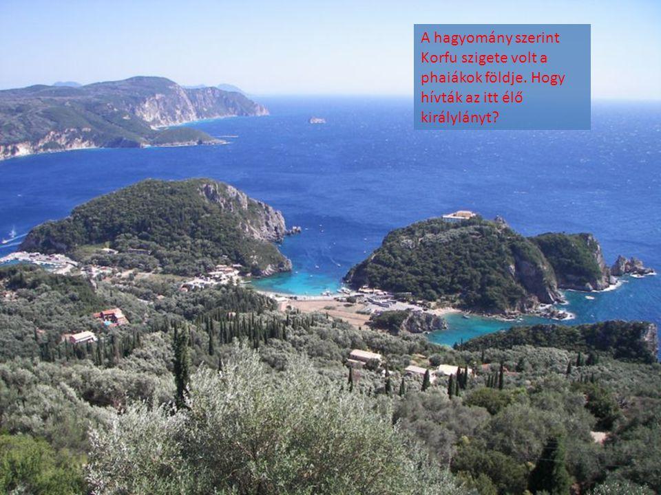 A hagyomány szerint Korfu szigete volt a phaiákok földje. Hogy hívták az itt élő királylányt?