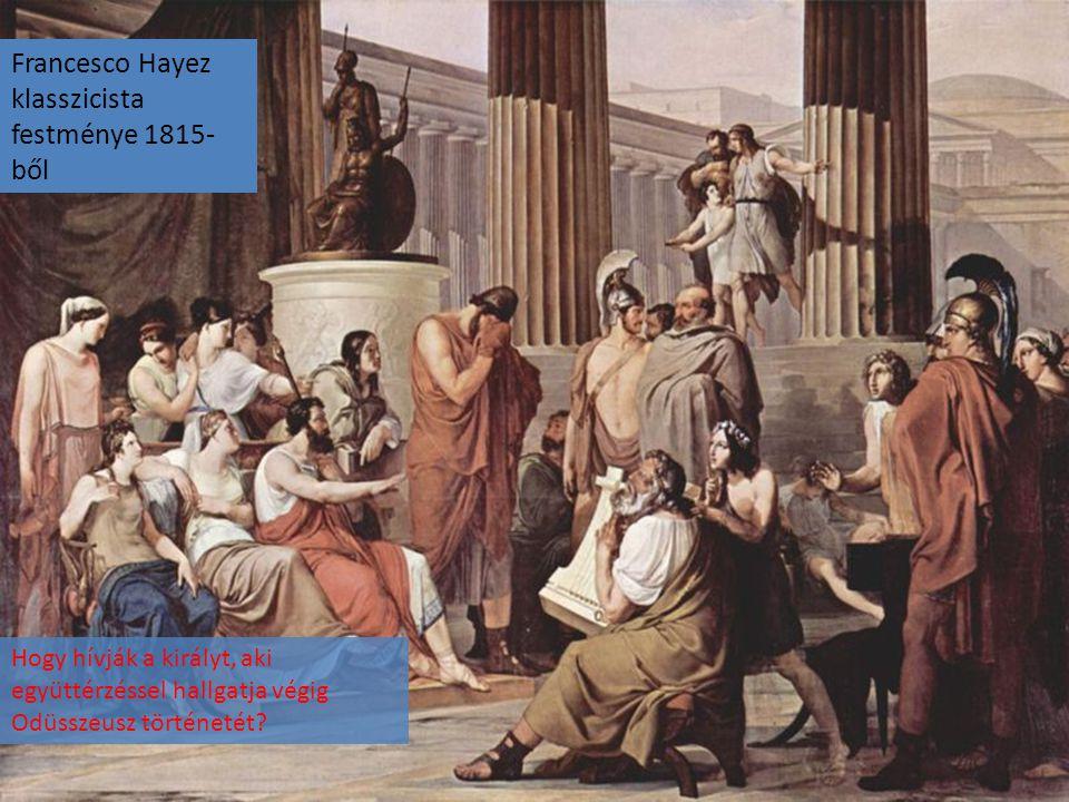 Francesco Hayez klasszicista festménye 1815- ből Hogy hívják a királyt, aki együttérzéssel hallgatja végig Odüsszeusz történetét?