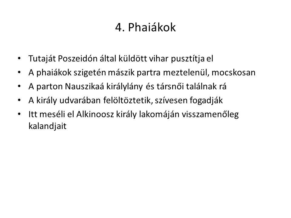 4. Phaiákok Tutaját Poszeidón által küldött vihar pusztítja el A phaiákok szigetén mászik partra meztelenül, mocskosan A parton Nauszikaá királylány é