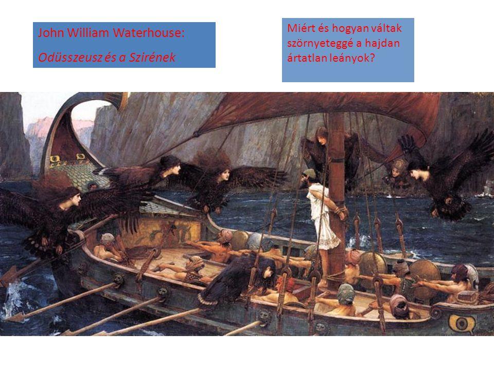 John William Waterhouse: Odüsszeusz és a Szirének Miért és hogyan váltak szörnyeteggé a hajdan ártatlan leányok?
