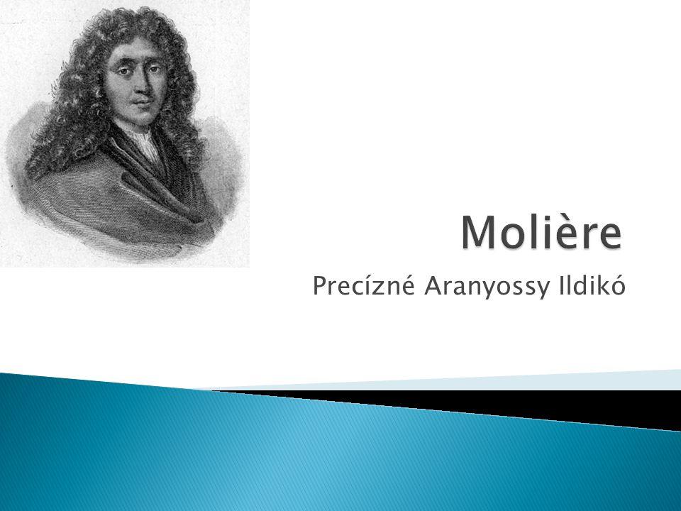  Eredeti neve Jean-Baptist Poquelin. Párizsi királyi kárpitos fiaként született.