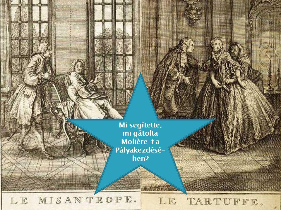 Mi segítette, mi gátolta Molière-t a Pályakezdésé- ben?