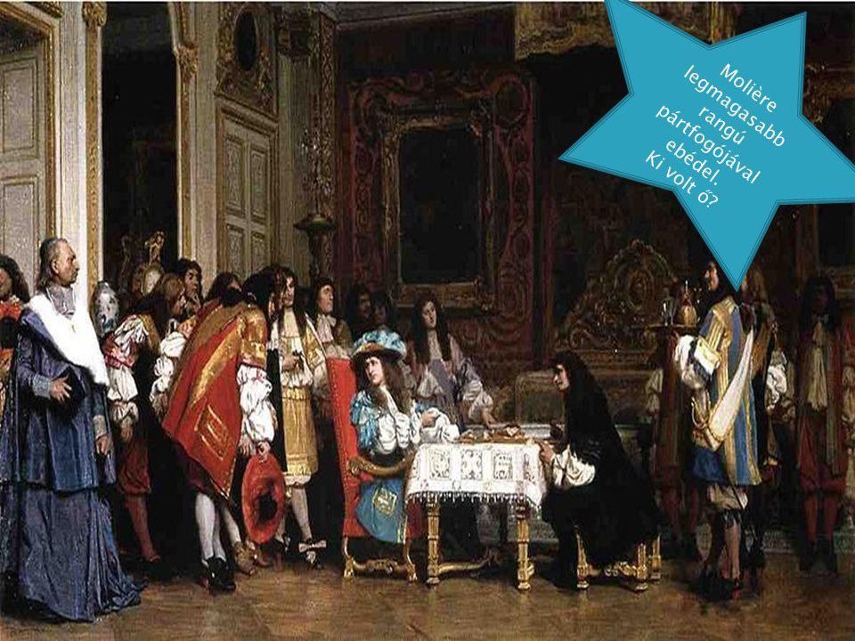 Molière legmagasabb rangú pártfogójával ebédel. Ki volt ő?