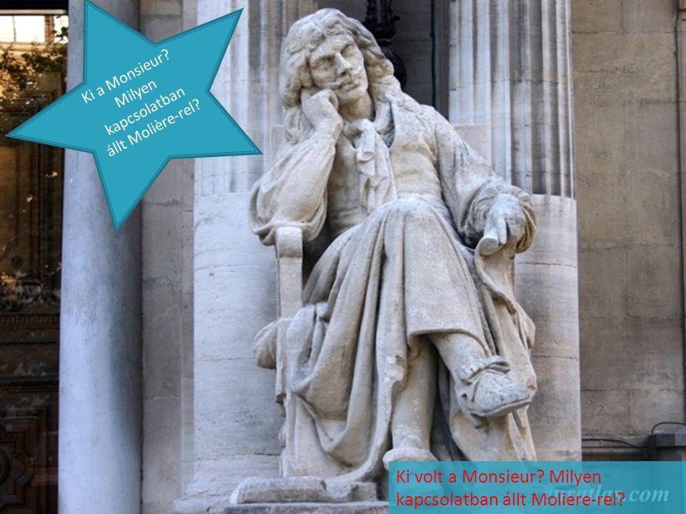 Ki volt a Monsieur? Milyen kapcsolatban állt Moliere-rel? Ki a Monsieur? Milyen kapcsolatban állt Molière-rel?