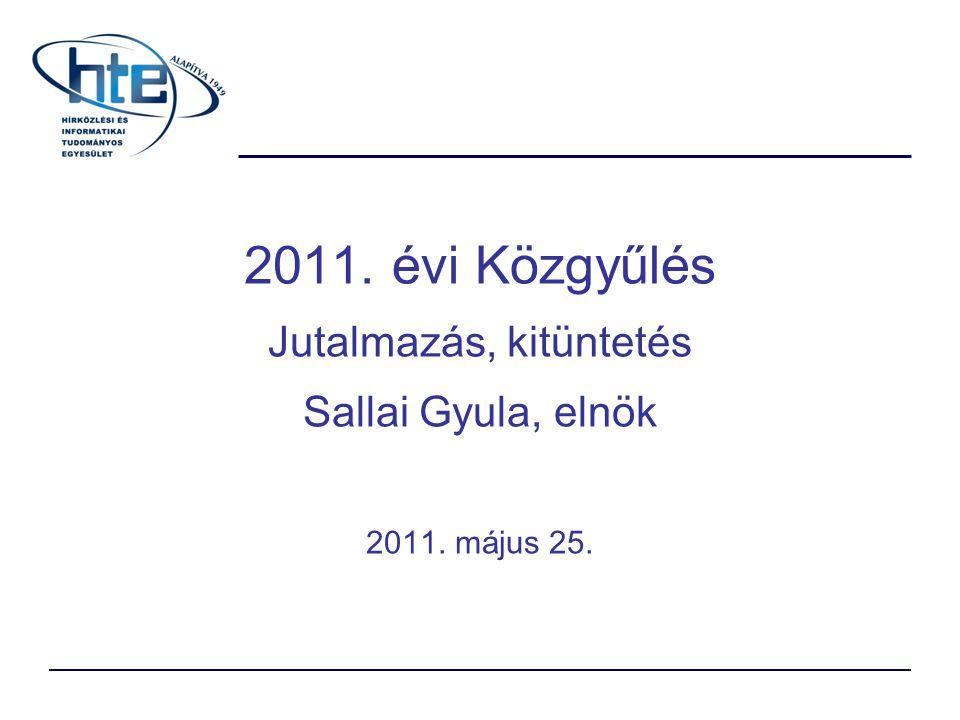 2011. évi Közgyűlés Jutalmazás, kitüntetés Sallai Gyula, elnök 2011. május 25.