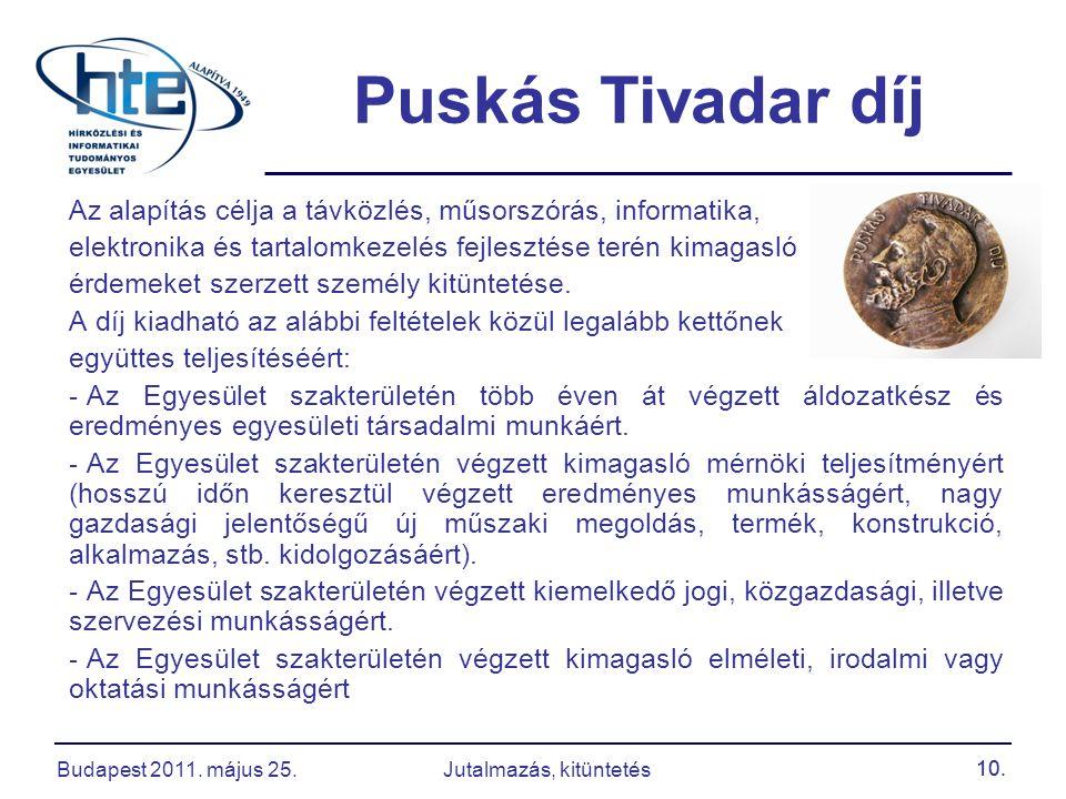 10. Puskás Tivadar díj Az alapítás célja a távközlés, műsorszórás, informatika, elektronika és tartalomkezelés fejlesztése terén kimagasló érdemeket s
