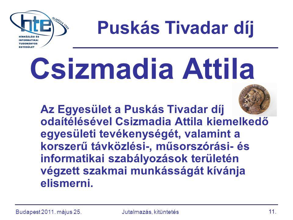 11. Puskás Tivadar díj Csizmadia Attila Az Egyesület a Puskás Tivadar díj odaítélésével Csizmadia Attila kiemelkedő egyesületi tevékenységét, valamint