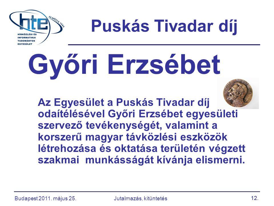 12. Puskás Tivadar díj Győri Erzsébet Az Egyesület a Puskás Tivadar díj odaítélésével Győri Erzsébet egyesületi szervező tevékenységét, valamint a kor