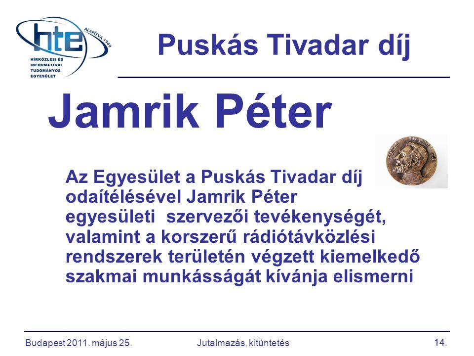 14. Puskás Tivadar díj Jamrik Péter Az Egyesület a Puskás Tivadar díj odaítélésével Jamrik Péter egyesületi szervezői tevékenységét, valamint a korsze