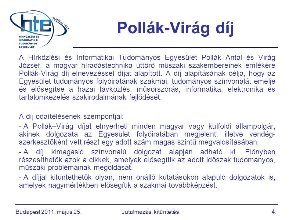 4. Pollák-Virág díj A Hírközlési és Informatikai Tudományos Egyesület Pollák Antal és Virág József, a magyar híradástechnika úttörő műszaki szakembere