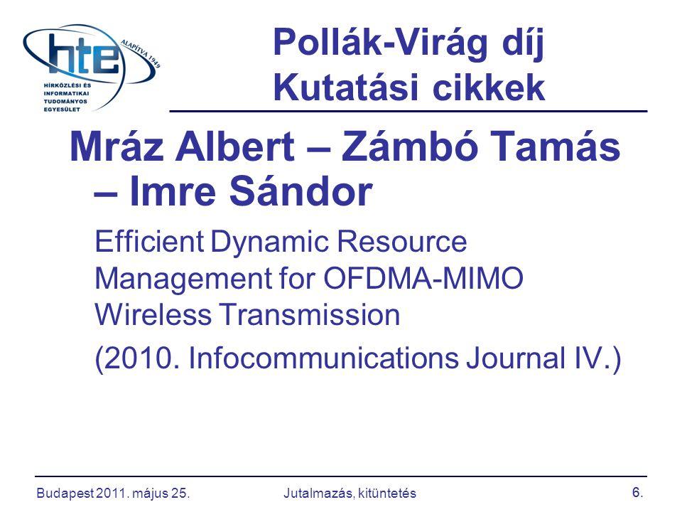 6. Pollák-Virág díj Kutatási cikkek Mráz Albert – Zámbó Tamás – Imre Sándor Efficient Dynamic Resource Management for OFDMA-MIMO Wireless Transmission