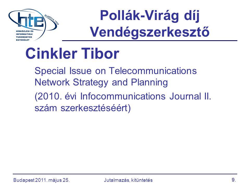 9. Pollák-Virág díj Vendégszerkesztő Cinkler Tibor Special Issue on Telecommunications Network Strategy and Planning (2010. évi Infocommunications Jou