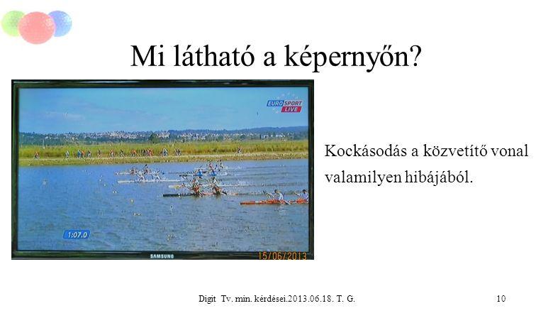 Digit Tv. min. kérdései.2013.06.18. T. G.10 Mi látható a képernyőn? Kockásodás a közvetítő vonal valamilyen hibájából.