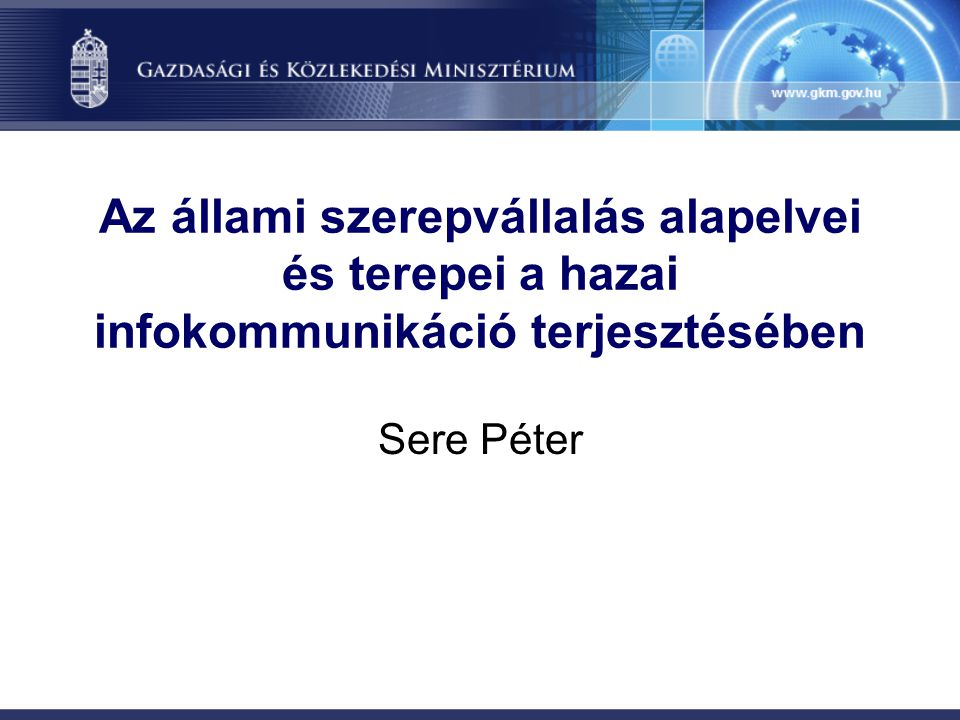 Az állami szerepvállalás alapelvei és terepei a hazai infokommunikáció terjesztésében Sere Péter