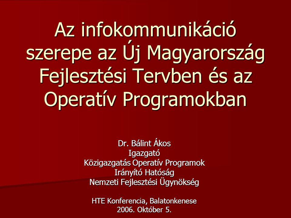 Az infokommunikáció szerepe az Új Magyarország Fejlesztési Tervben és az Operatív Programokban Dr. Bálint Ákos Igazgató Közigazgatás Operatív Programo