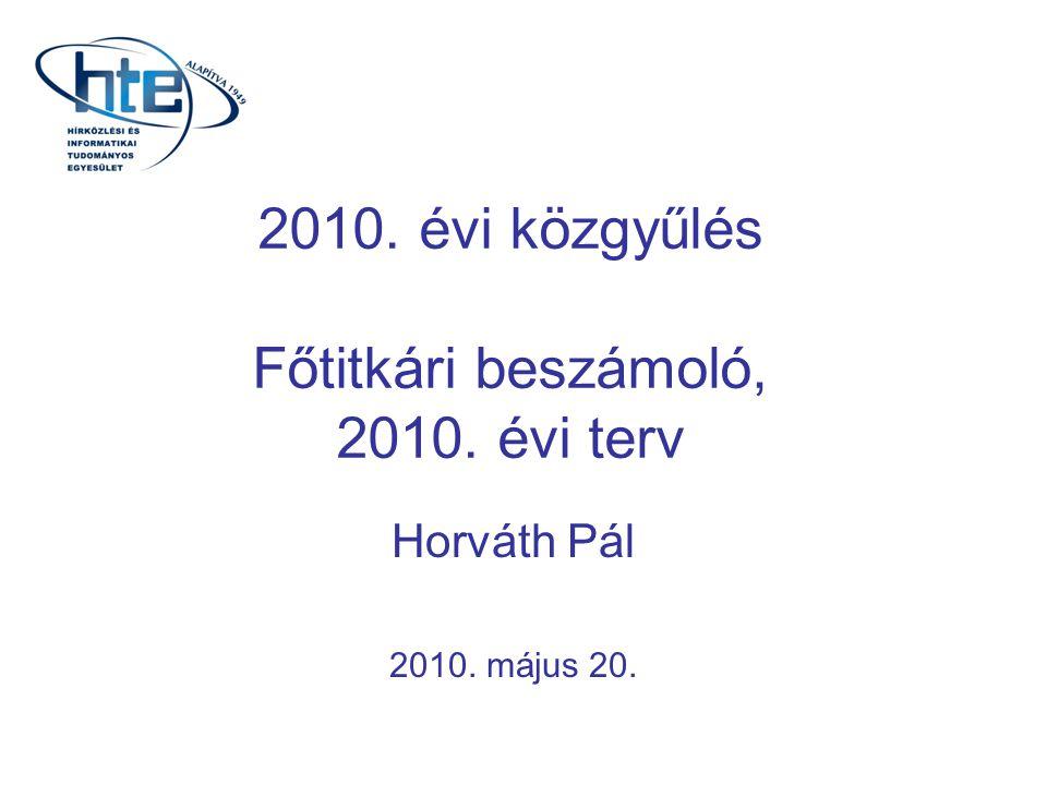 2010. évi közgyűlés Főtitkári beszámoló, 2010. évi terv Horváth Pál 2010. május 20.